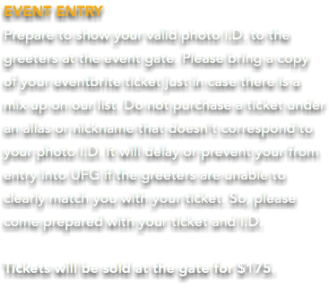 EVENT ENTRY Prepare to show your valid photo I.D. to the greeters at the event gate. Please bring a copy 