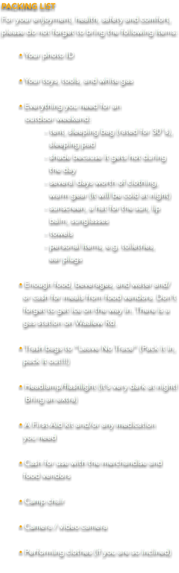 PACKING LIST For your enjoyment, health, safety and comfort, please do not forget to bring the following items: • Your photo ID • Your toys, tools, and white gas • Everything you need for an