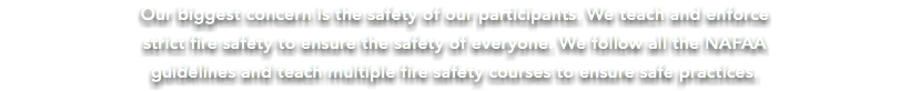 Our biggest concern is the safety of our participants. We teach and enforce